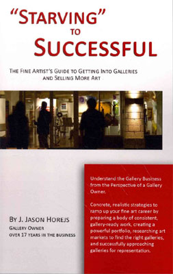 'Starving' to Successful: The Fine Artist's Guide to Getting into Galleries and Selling More Art by J. Jason Horejs, Red Dot Press, 181 pp. $24.95.